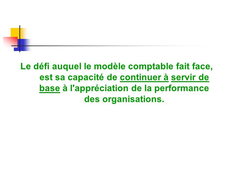 Le défi auquel le modèle comptable fait face, est sa capacité de continuer à servir de base à l'appréciation de la performance des organisations.