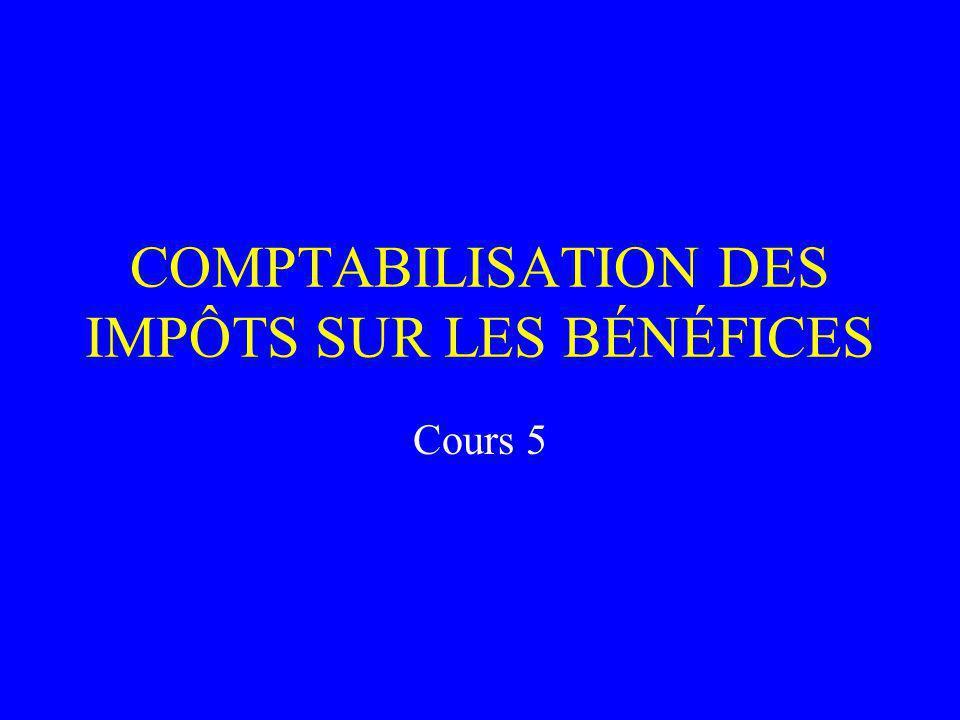 COMPTABILISATION DES IMPÔTS SUR LES BÉNÉFICES Cours 5