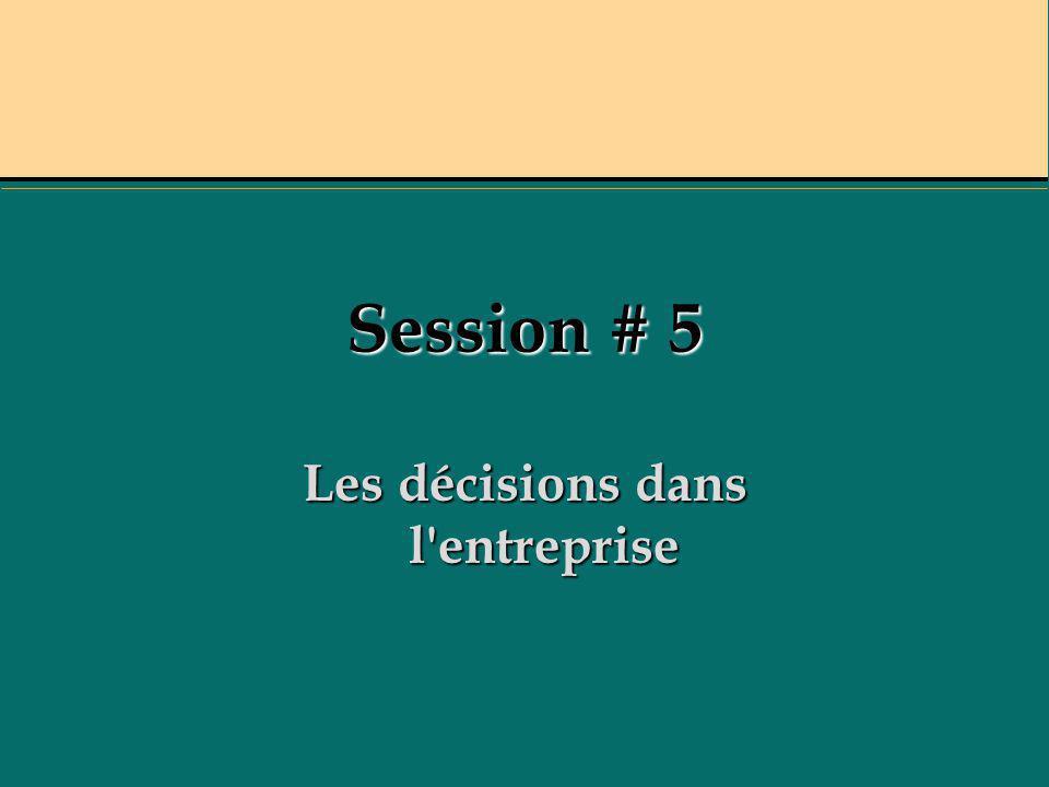 Session # 5 Les décisions dans l'entreprise