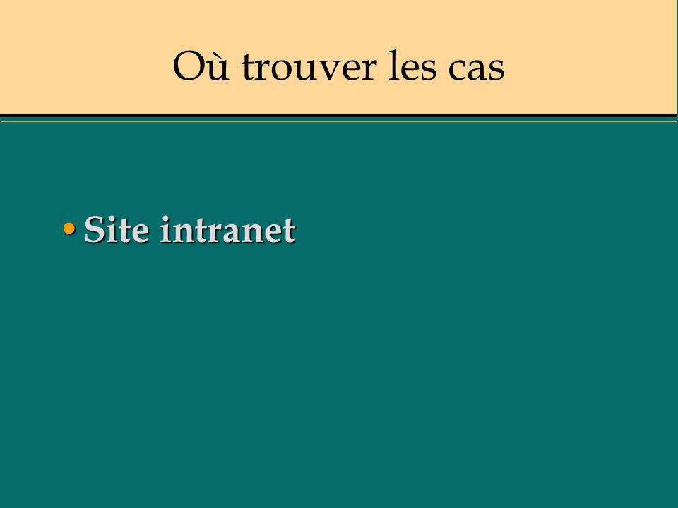 Où trouver les cas Site intranet Site intranet