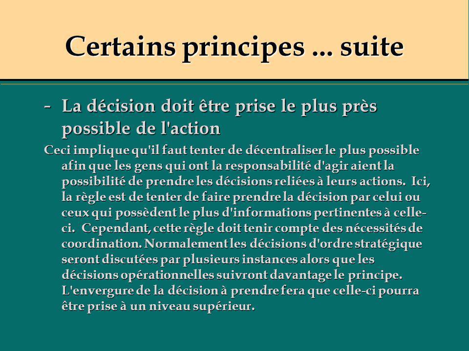 Certains principes... suite - La décision doit être prise le plus près possible de l'action Ceci implique qu'il faut tenter de décentraliser le plus p