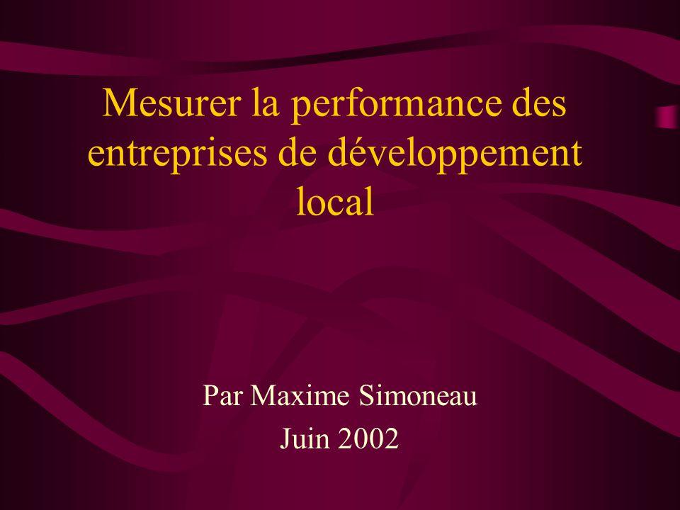 Mesurer la performance des entreprises de développement local Par Maxime Simoneau Juin 2002