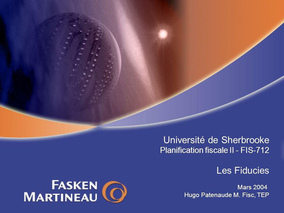 Université de Sherbrooke Planification fiscale II - FIS-712 Les Fiducies Mars 2004 Hugo Patenaude M. Fisc, TEP