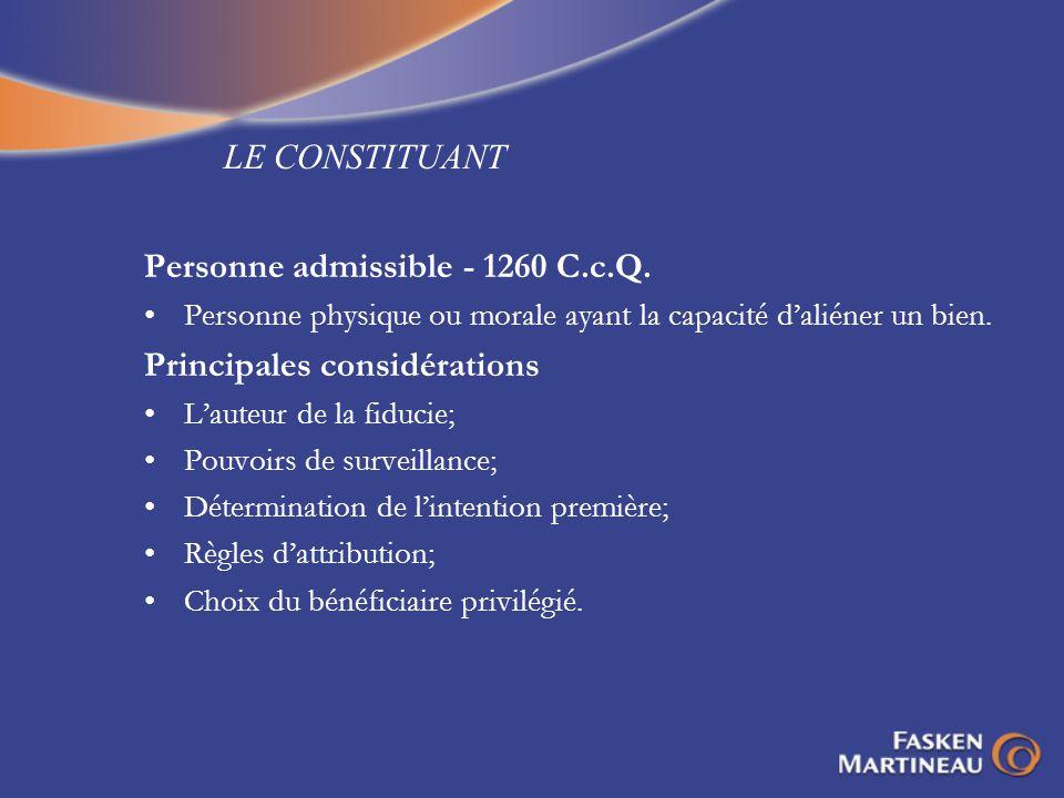 LE CONSTITUANT Personne admissible - 1260 C.c.Q. Personne physique ou morale ayant la capacité daliéner un bien. Principales considérations Lauteur de