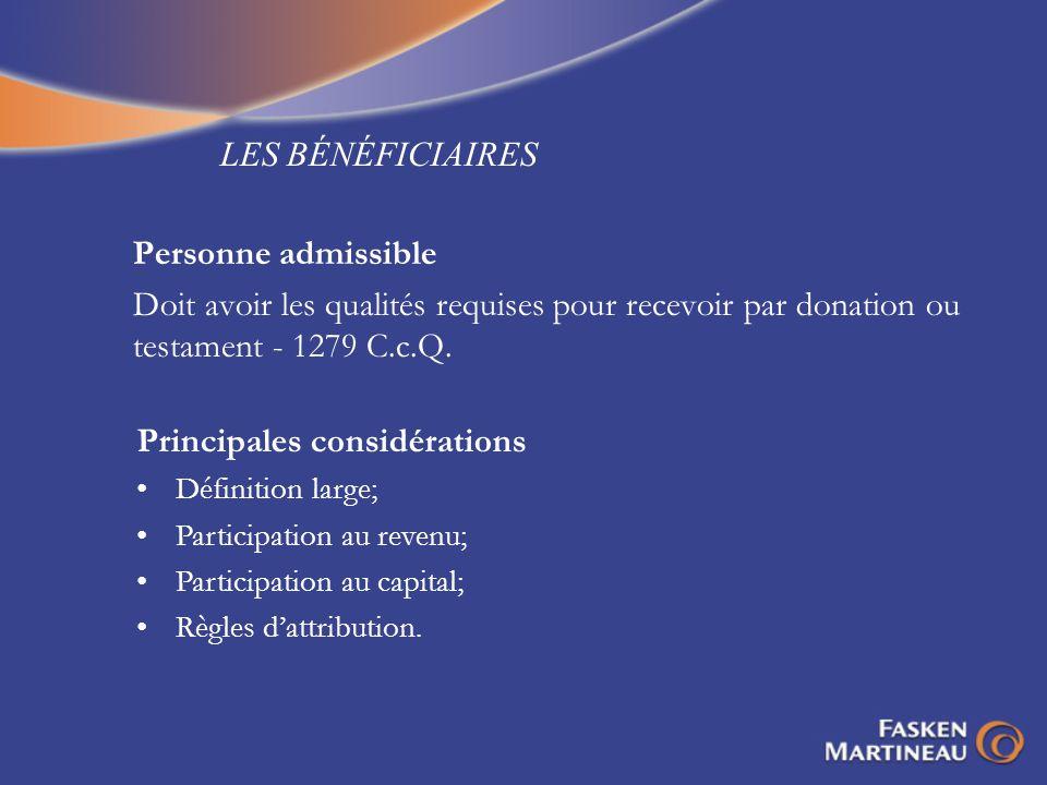LES BÉNÉFICIAIRES Personne admissible Doit avoir les qualités requises pour recevoir par donation ou testament - 1279 C.c.Q. Principales considération