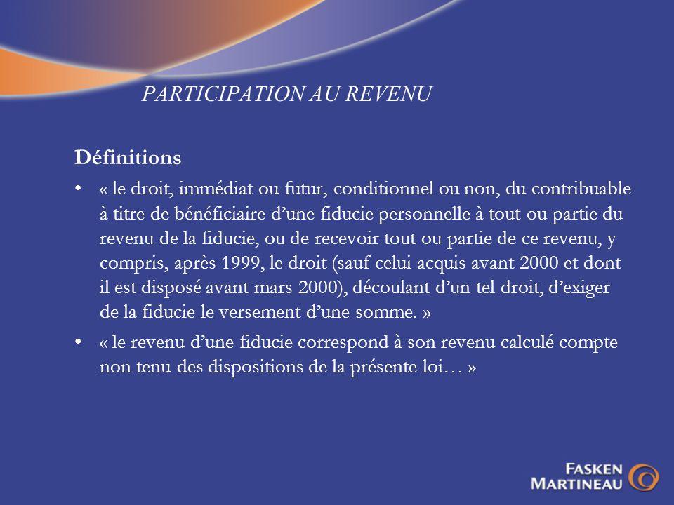 PARTICIPATION AU REVENU Définitions « le droit, immédiat ou futur, conditionnel ou non, du contribuable à titre de bénéficiaire dune fiducie personnel