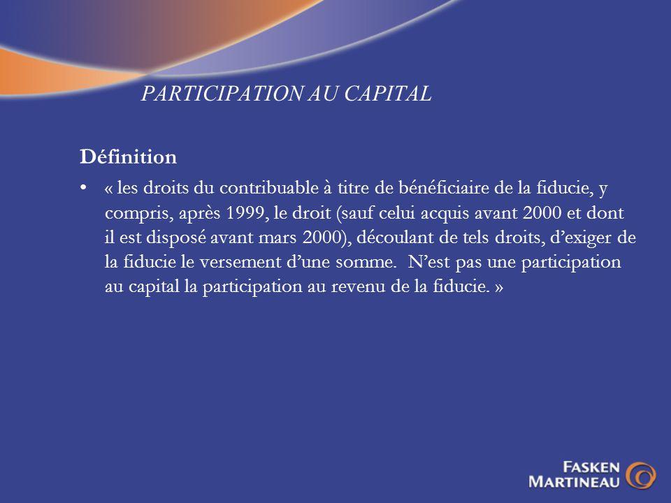 PARTICIPATION AU CAPITAL Définition « les droits du contribuable à titre de bénéficiaire de la fiducie, y compris, après 1999, le droit (sauf celui ac