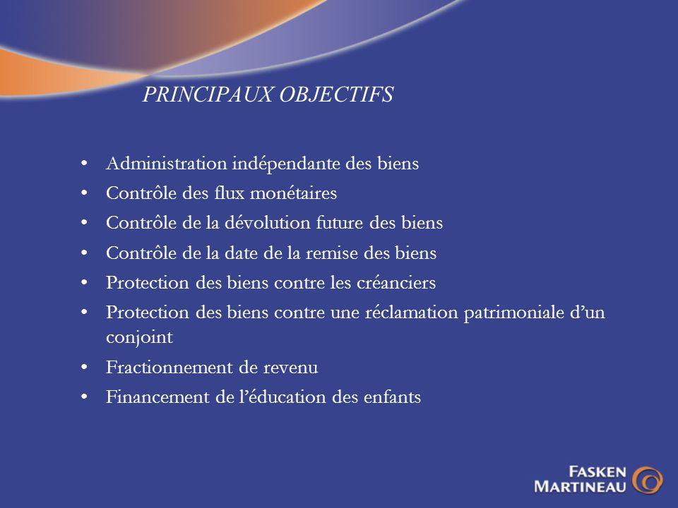 PRINCIPAUX OBJECTIFS Administration indépendante des biens Contrôle des flux monétaires Contrôle de la dévolution future des biens Contrôle de la date