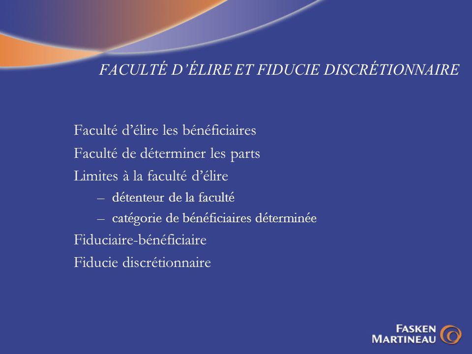 FACULTÉ DÉLIRE ET FIDUCIE DISCRÉTIONNAIRE Faculté délire les bénéficiaires Faculté de déterminer les parts Limites à la faculté délire –détenteur de l