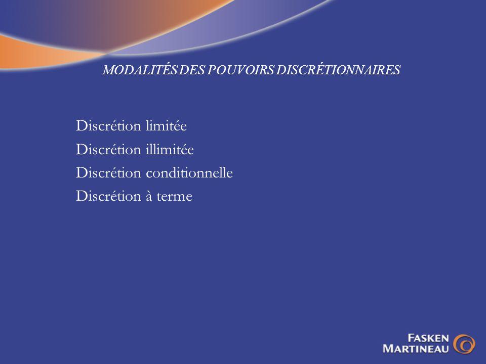 MODALITÉS DES POUVOIRS DISCRÉTIONNAIRES Discrétion limitée Discrétion illimitée Discrétion conditionnelle Discrétion à terme
