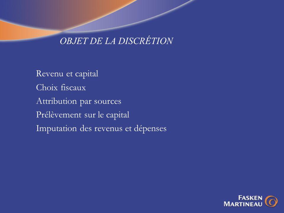 OBJET DE LA DISCRÉTION Revenu et capital Choix fiscaux Attribution par sources Prélèvement sur le capital Imputation des revenus et dépenses