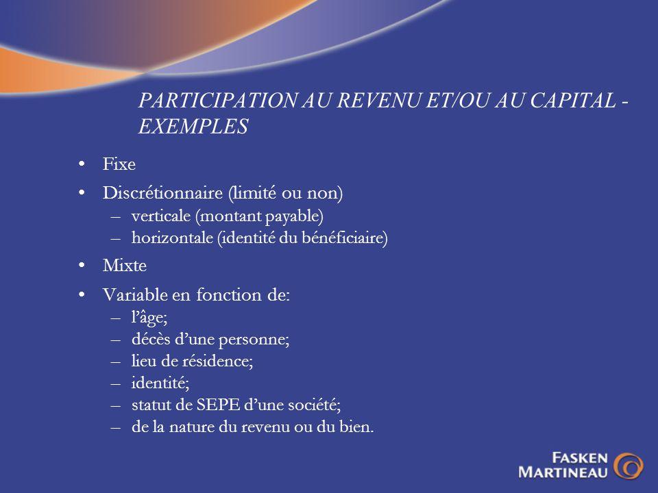 PARTICIPATION AU REVENU ET/OU AU CAPITAL - EXEMPLES Fixe Discrétionnaire (limité ou non) –verticale (montant payable) –horizontale (identité du bénéfi