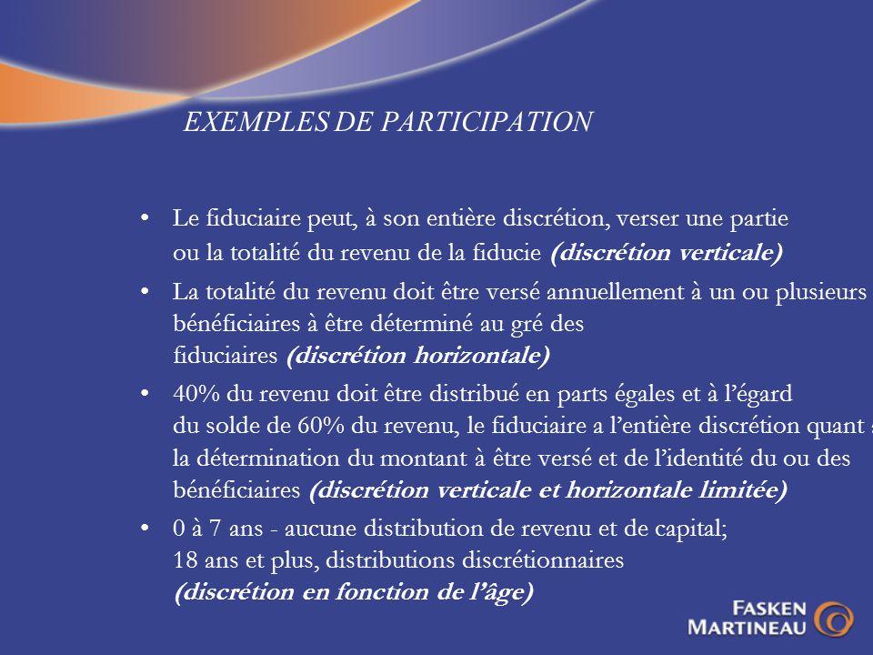 EXEMPLES DE PARTICIPATION Le fiduciaire peut, à son entière discrétion, verser une partie ou la totalité du revenu de la fiducie ( discrétion vertical
