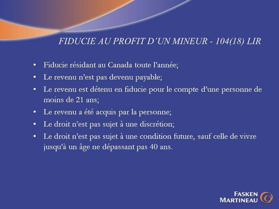 FIDUCIE AU PROFIT DUN MINEUR - 104(18) LIR Fiducie résidant au Canada toute lannée; Le revenu nest pas devenu payable; Le revenu est détenu en fiducie
