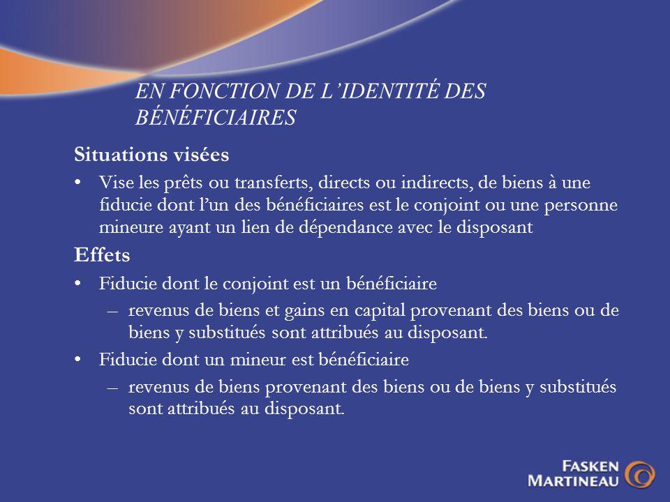 EN FONCTION DE LIDENTITÉ DES BÉNÉFICIAIRES Situations visées Vise les prêts ou transferts, directs ou indirects, de biens à une fiducie dont lun des b