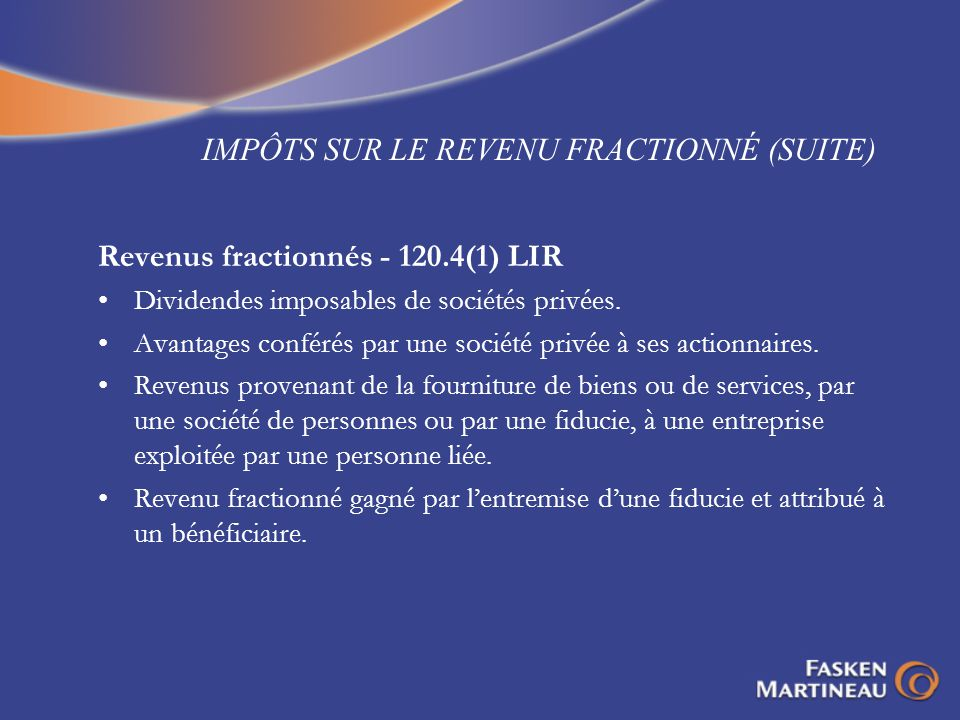 IMPÔTS SUR LE REVENU FRACTIONNÉ (SUITE) Revenus fractionnés - 120.4(1) LIR Dividendes imposables de sociétés privées. Avantages conférés par une socié