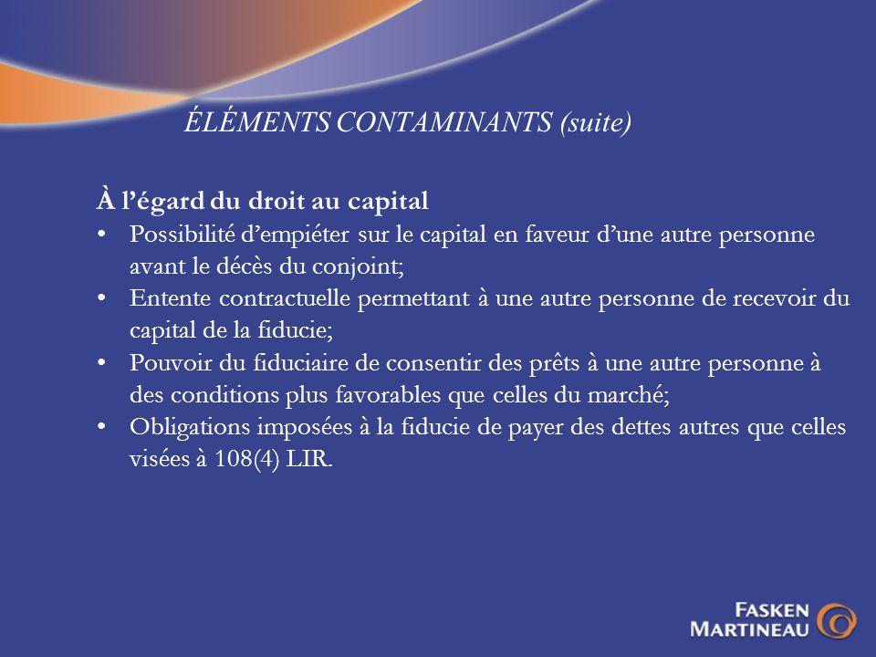 ÉLÉMENTS CONTAMINANTS (suite) À légard du droit au capital Possibilité dempiéter sur le capital en faveur dune autre personne avant le décès du conjoi