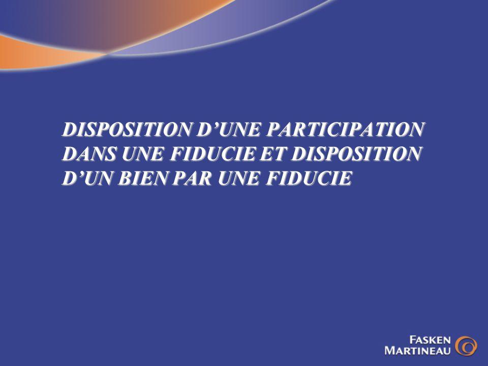 DISPOSITION DUNE PARTICIPATION DANS UNE FIDUCIE ET DISPOSITION DUN BIEN PAR UNE FIDUCIE