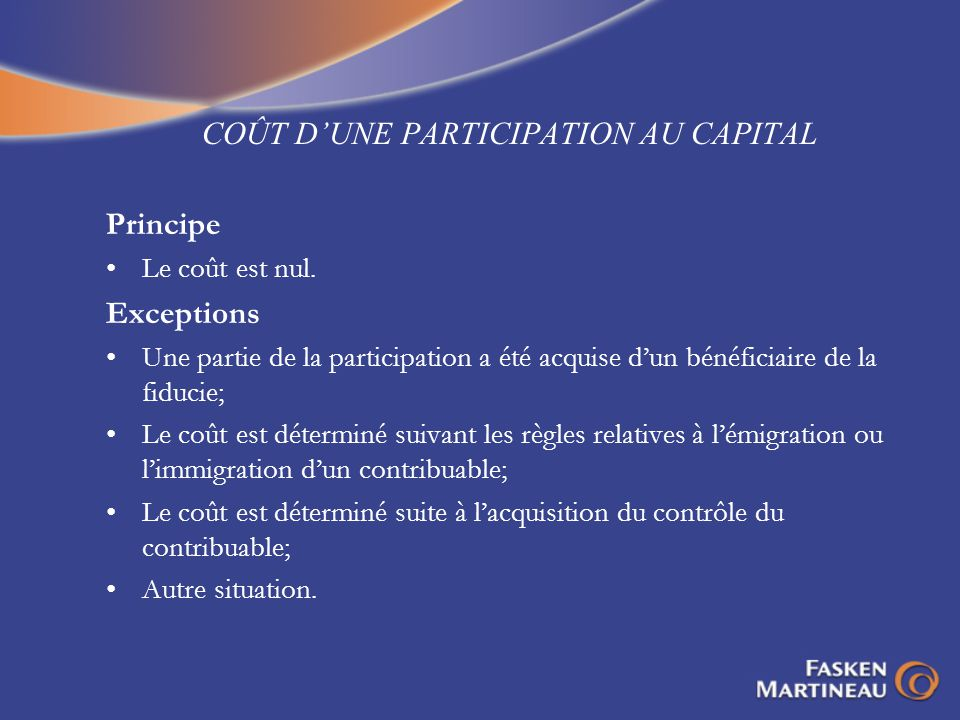 COÛT DUNE PARTICIPATION AU CAPITAL Principe Le coût est nul. Exceptions Une partie de la participation a été acquise dun bénéficiaire de la fiducie; L