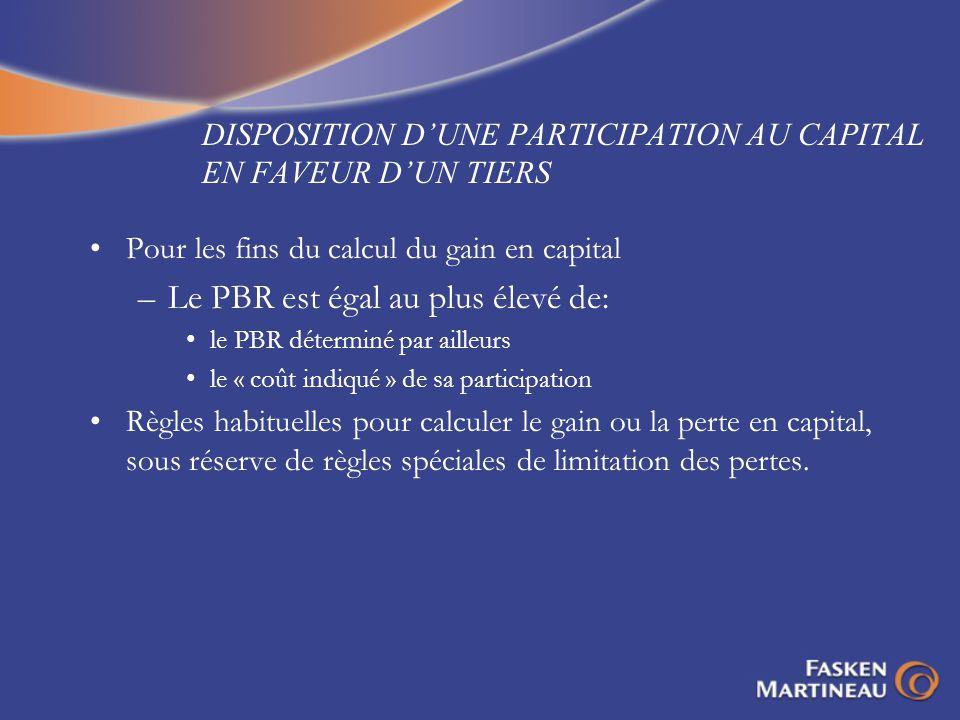 DISPOSITION DUNE PARTICIPATION AU CAPITAL EN FAVEUR DUN TIERS Pour les fins du calcul du gain en capital –Le PBR est égal au plus élevé de: le PBR dét