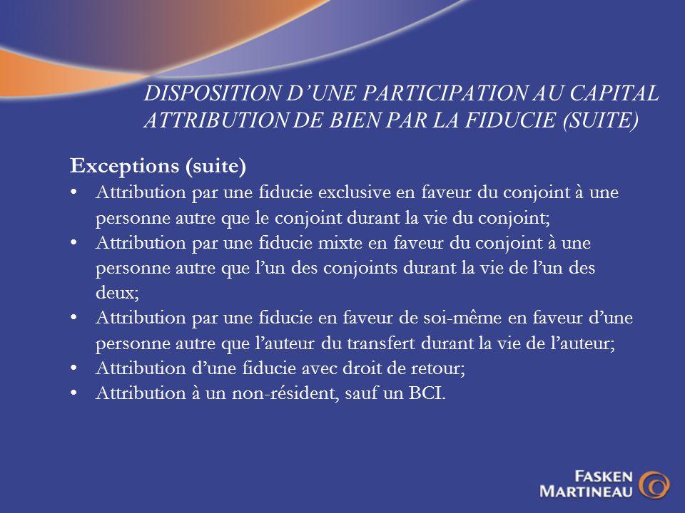 Exceptions (suite) Attribution par une fiducie exclusive en faveur du conjoint à une personne autre que le conjoint durant la vie du conjoint; Attribu