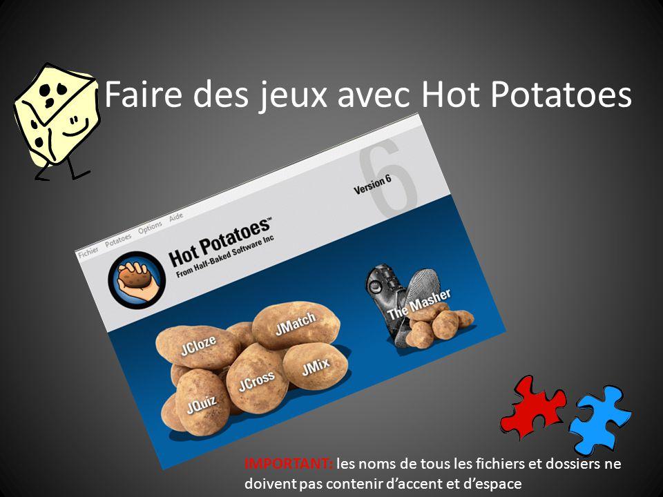 Faire des jeux avec Hot Potatoes IMPORTANT: les noms de tous les fichiers et dossiers ne doivent pas contenir daccent et despace
