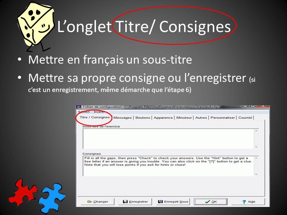 Longlet Titre/ Consignes Mettre en français un sous-titre Mettre sa propre consigne ou lenregistrer (si cest un enregistrement, même démarche que létape 6)