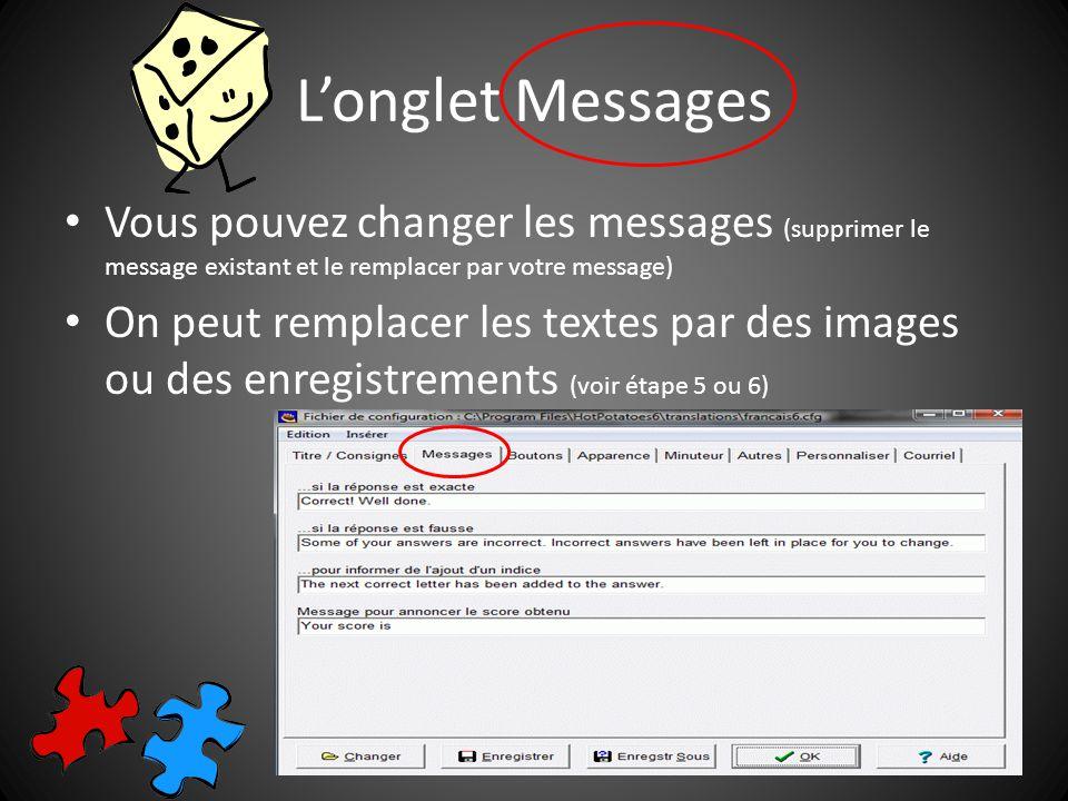 Longlet Messages Vous pouvez changer les messages (supprimer le message existant et le remplacer par votre message) On peut remplacer les textes par des images ou des enregistrements (voir étape 5 ou 6)