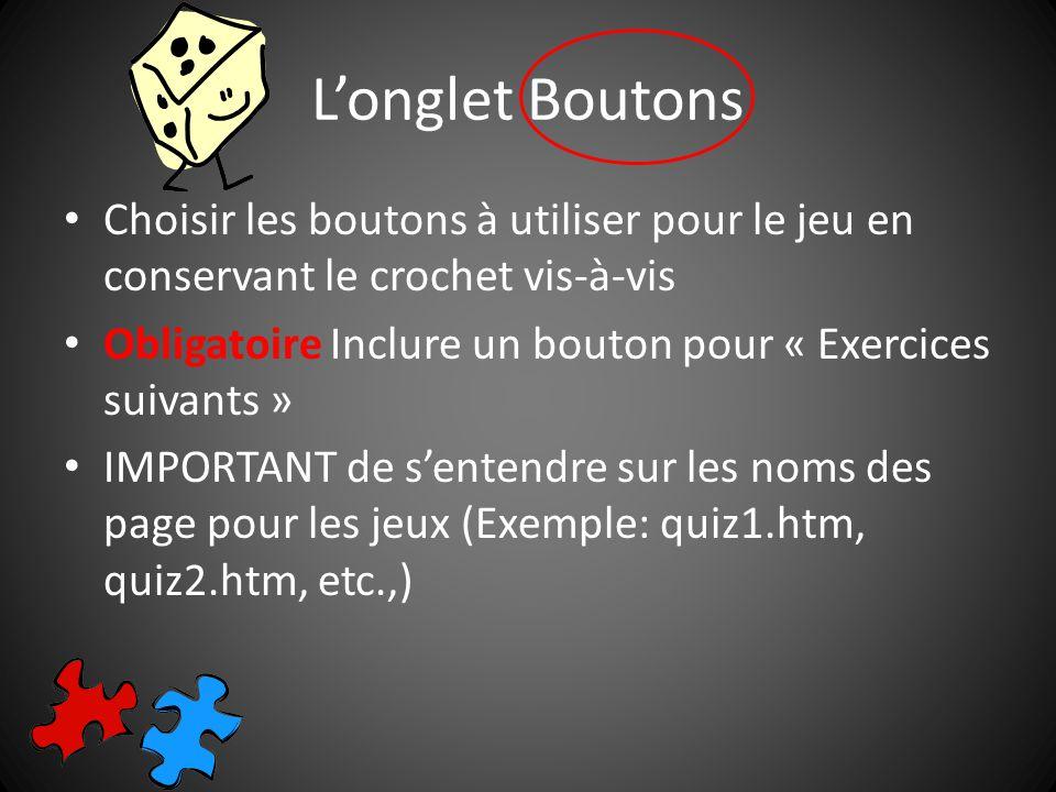 Longlet Boutons Choisir les boutons à utiliser pour le jeu en conservant le crochet vis-à-vis Obligatoire Inclure un bouton pour « Exercices suivants » IMPORTANT de sentendre sur les noms des page pour les jeux (Exemple: quiz1.htm, quiz2.htm, etc.,)