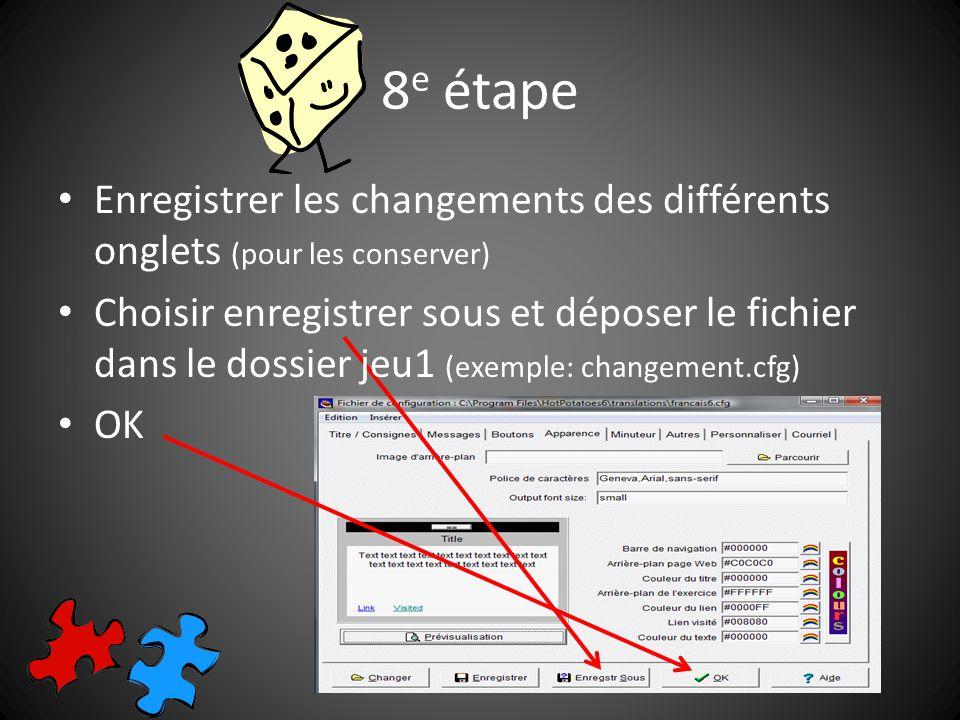 8 e étape Enregistrer les changements des différents onglets (pour les conserver) Choisir enregistrer sous et déposer le fichier dans le dossier jeu1 (exemple: changement.cfg) OK