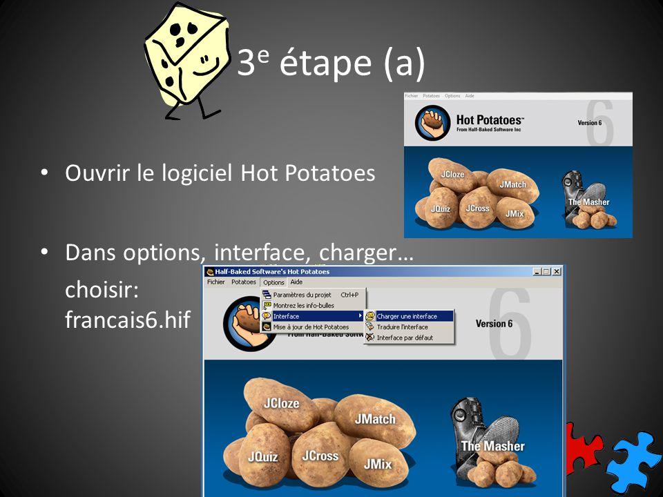 3 e étape (a) Ouvrir le logiciel Hot Potatoes Dans options, interface, charger… choisir: francais6.hif