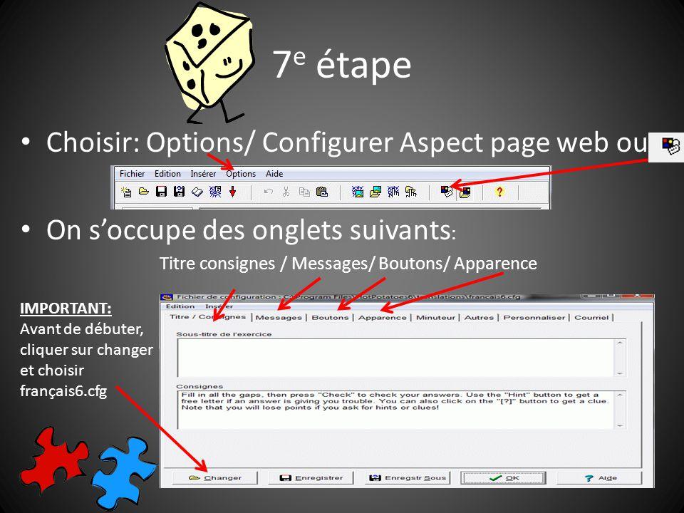 7 e étape Choisir: Options/ Configurer Aspect page web ou On soccupe des onglets suivants : Titre consignes / Messages/ Boutons/ Apparence IMPORTANT: Avant de débuter, cliquer sur changer et choisir français6.cfg
