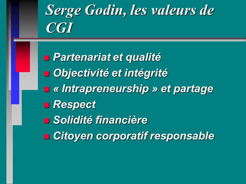Serge Godin, les valeurs de CGI n Partenariat et qualité n Objectivité et intégrité n « Intrapreneurship » et partage n Respect n Solidité financière