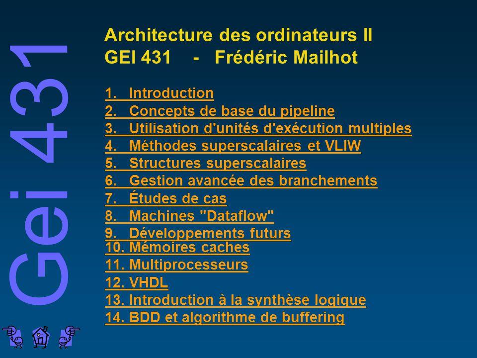 Gei 431 Architecture des ordinateurs II GEI 431 - Frédéric Mailhot 1. Introduction 2. Concepts de base du pipeline 3. Utilisation d'unités d'exécution