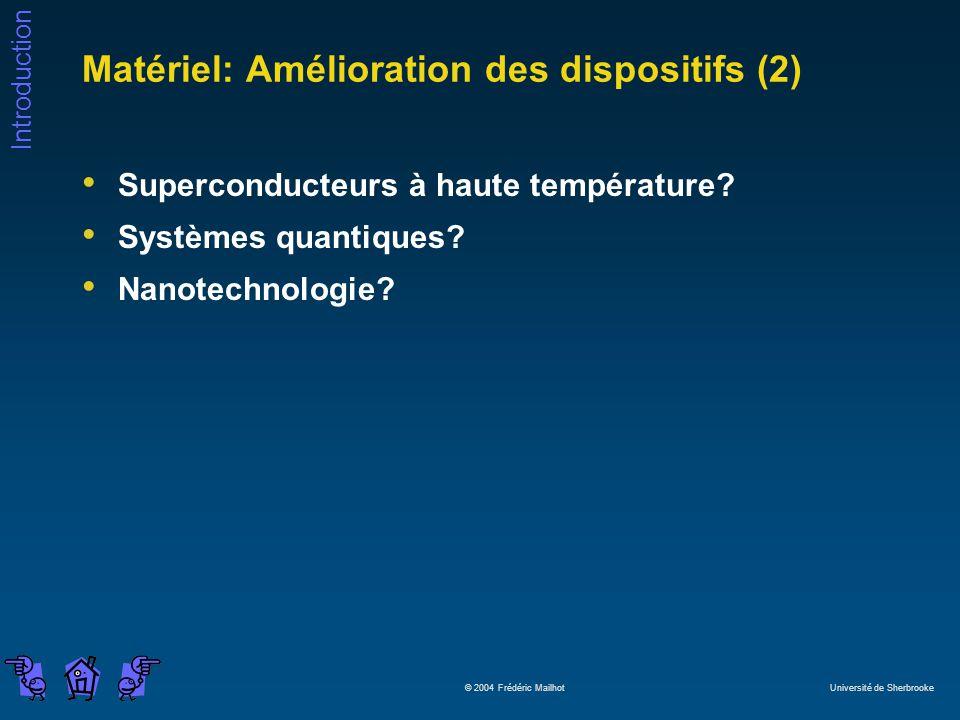 Introduction © 2004 Frédéric Mailhot Université de Sherbrooke Matériel: Amélioration des dispositifs (2) Superconducteurs à haute température? Système