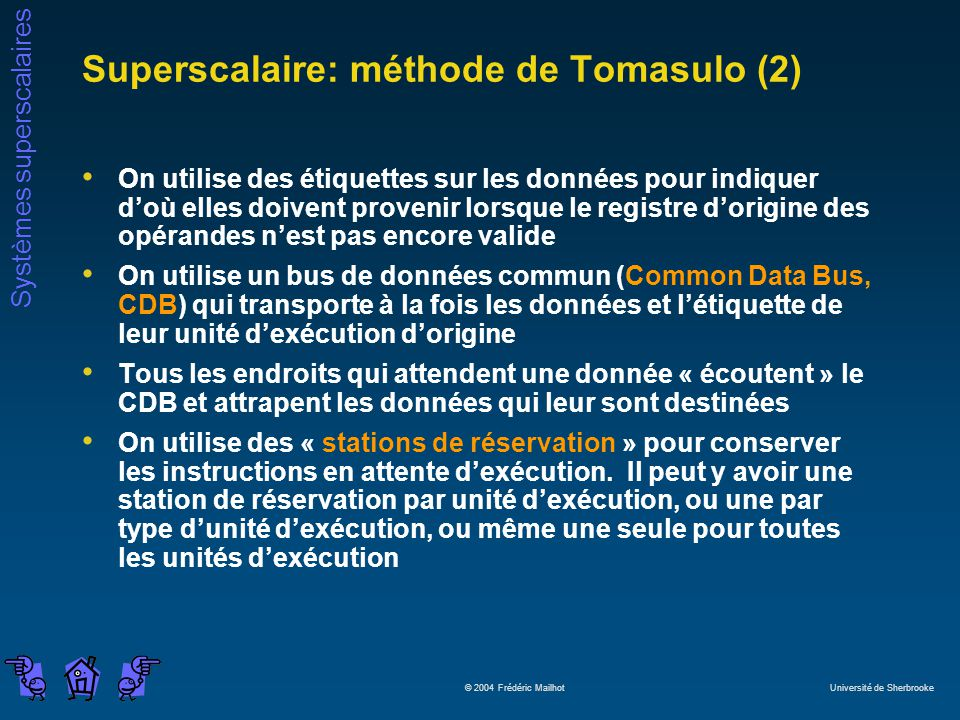 Systèmes superscalaires © 2004 Frédéric Mailhot Université de Sherbrooke Superscalaire: méthode de Tomasulo (2) On utilise des étiquettes sur les donn