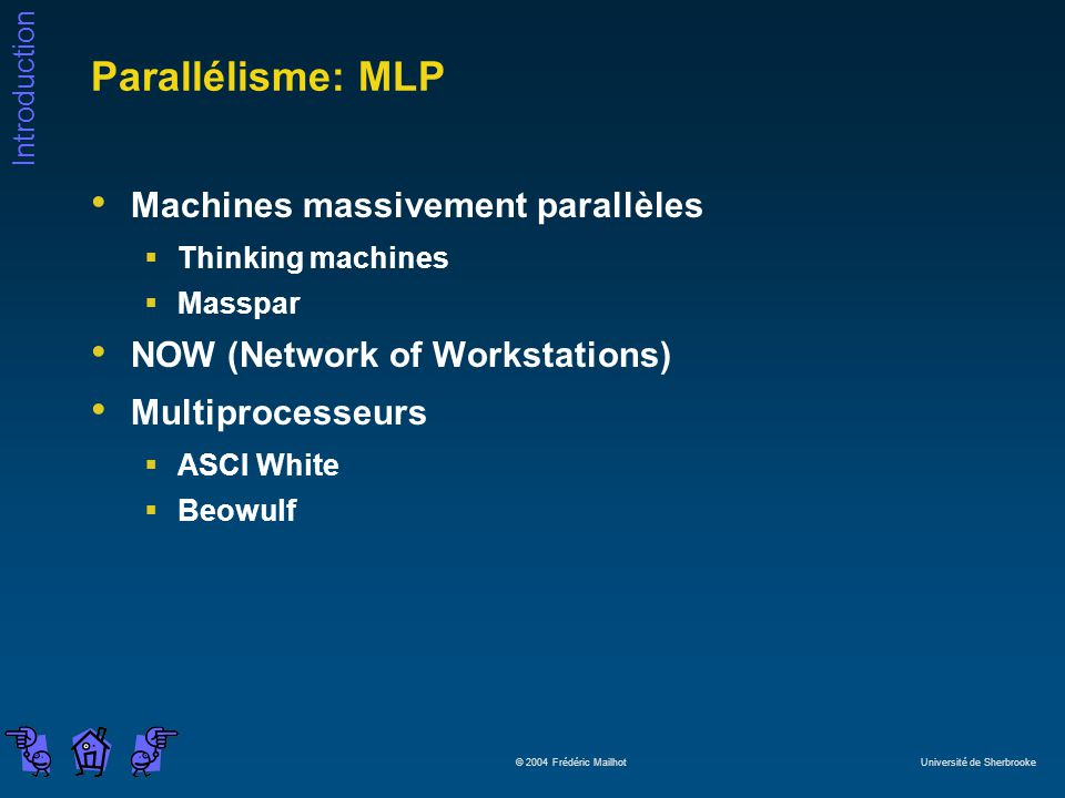 Introduction © 2004 Frédéric Mailhot Université de Sherbrooke Parallélisme: MLP Machines massivement parallèles Thinking machines Masspar NOW (Network of Workstations) Multiprocesseurs ASCI White Beowulf