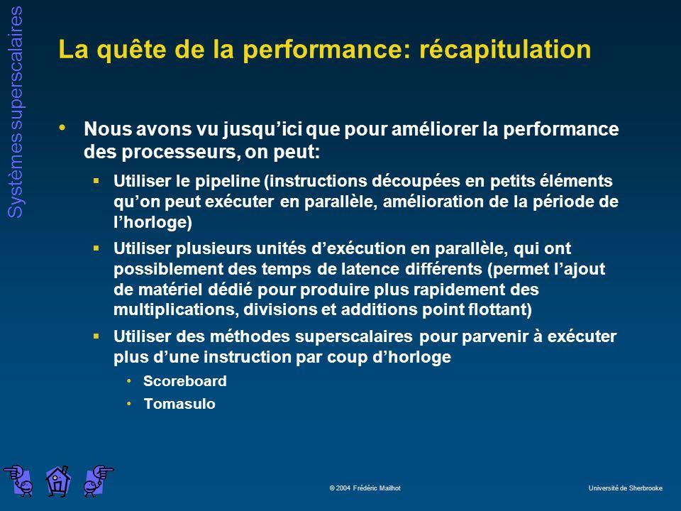 Systèmes superscalaires © 2004 Frédéric Mailhot Université de Sherbrooke La quête de la performance: récapitulation Nous avons vu jusquici que pour am