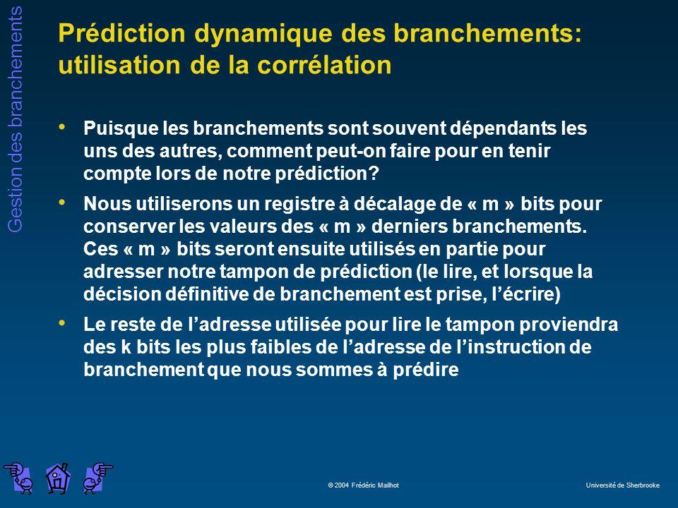 Gestion des branchements © 2004 Frédéric Mailhot Université de Sherbrooke Prédiction dynamique des branchements: utilisation de la corrélation Puisque