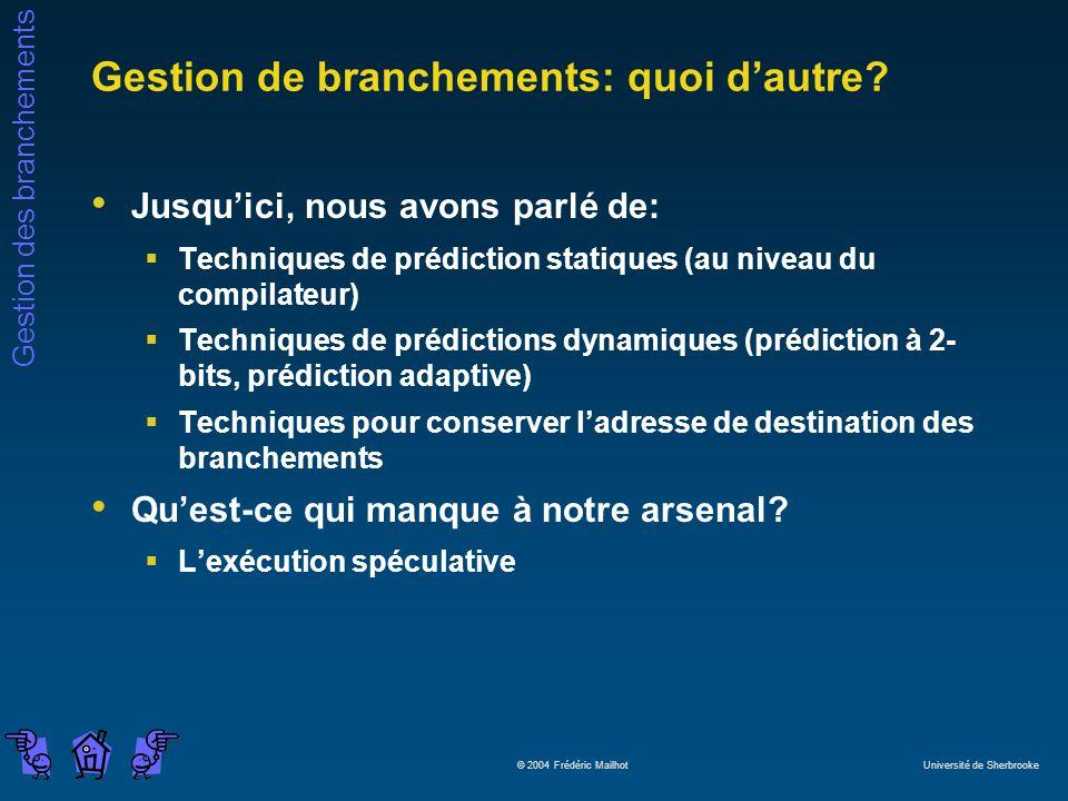 Gestion des branchements © 2004 Frédéric Mailhot Université de Sherbrooke Gestion de branchements: quoi dautre? Jusquici, nous avons parlé de: Techniq
