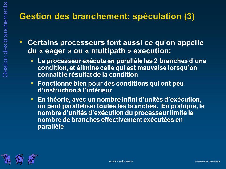 Gestion des branchements © 2004 Frédéric Mailhot Université de Sherbrooke Gestion des branchement: spéculation (3) Certains processeurs font aussi ce