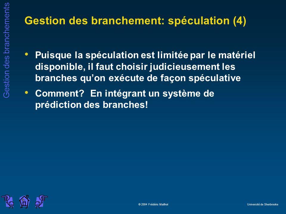 Gestion des branchements © 2004 Frédéric Mailhot Université de Sherbrooke Gestion des branchement: spéculation (4) Puisque la spéculation est limitée