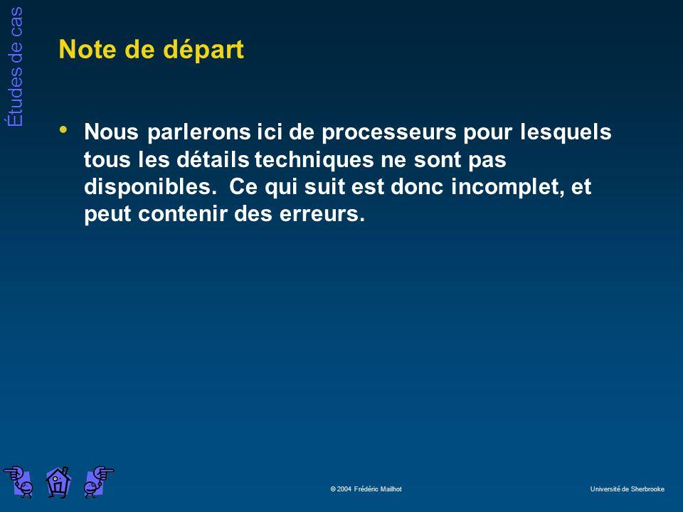 Études de cas © 2004 Frédéric Mailhot Université de Sherbrooke Note de départ Nous parlerons ici de processeurs pour lesquels tous les détails techniques ne sont pas disponibles.