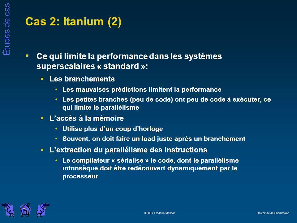 Études de cas © 2004 Frédéric Mailhot Université de Sherbrooke Cas 2: Itanium (2) Ce qui limite la performance dans les systèmes superscalaires « stan