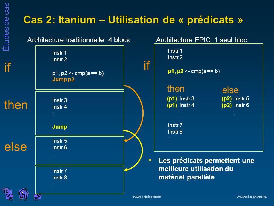 Études de cas © 2004 Frédéric Mailhot Université de Sherbrooke Cas 2: Itanium – Utilisation de « prédicats » Instr 1 Instr 2. p1, p2 <- cmp(a == b) Ju
