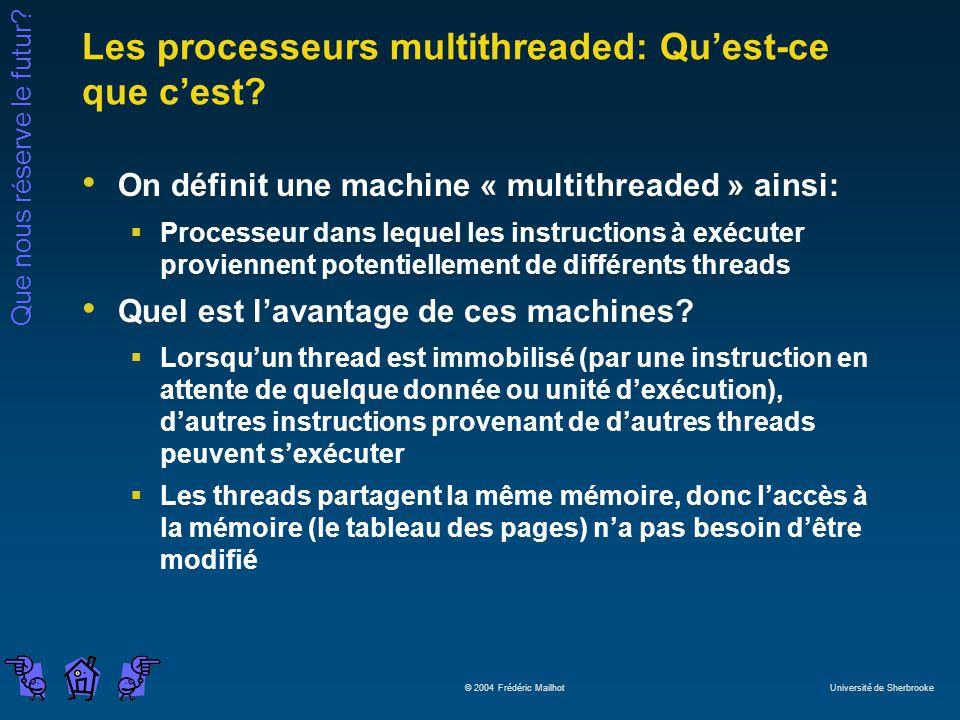 Que nous réserve le futur? © 2004 Frédéric Mailhot Université de Sherbrooke Les processeurs multithreaded: Quest-ce que cest? On définit une machine «