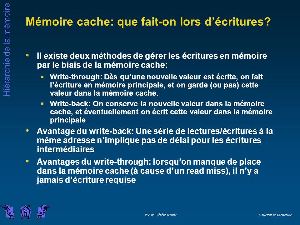 Hiérarchie de la mémoire © 2004 Frédéric Mailhot Université de Sherbrooke Mémoire cache: que fait-on lors décritures? Il existe deux méthodes de gérer