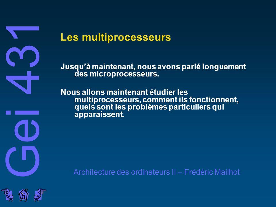 Gei 431 Architecture des ordinateurs II – Frédéric Mailhot Les multiprocesseurs Jusquà maintenant, nous avons parlé longuement des microprocesseurs.