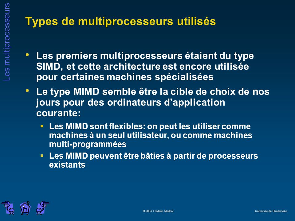 Les multiprocesseurs © 2004 Frédéric Mailhot Université de Sherbrooke Types de multiprocesseurs utilisés Les premiers multiprocesseurs étaient du type