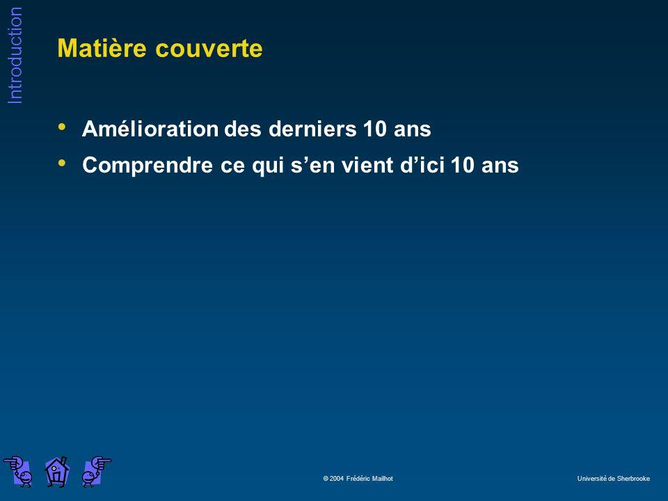 Introduction © 2004 Frédéric Mailhot Université de Sherbrooke Matière couverte Amélioration des derniers 10 ans Comprendre ce qui sen vient dici 10 an
